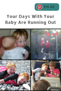 Your Days With Your Baby Are Running Out